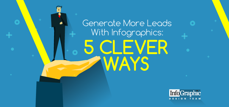 Generate More Leads With Infographics 5 Clever Ways